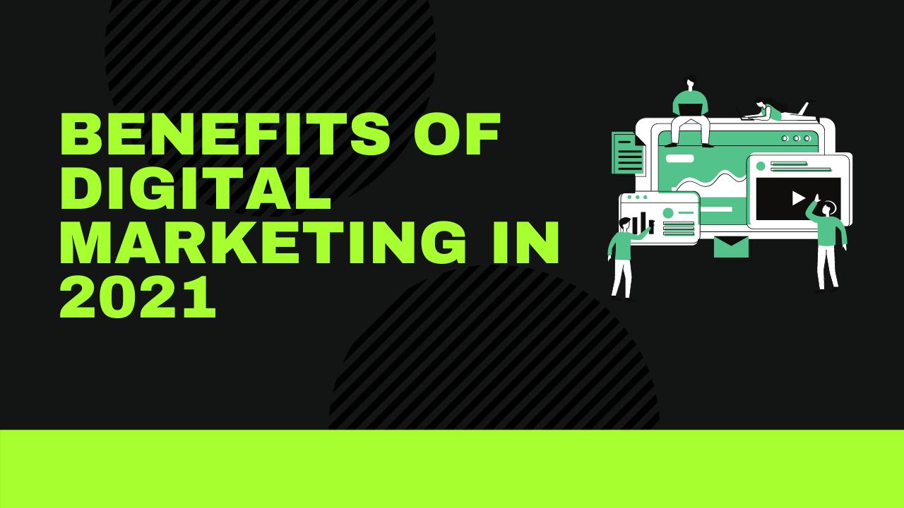 Benefits of digital marketing in 2021