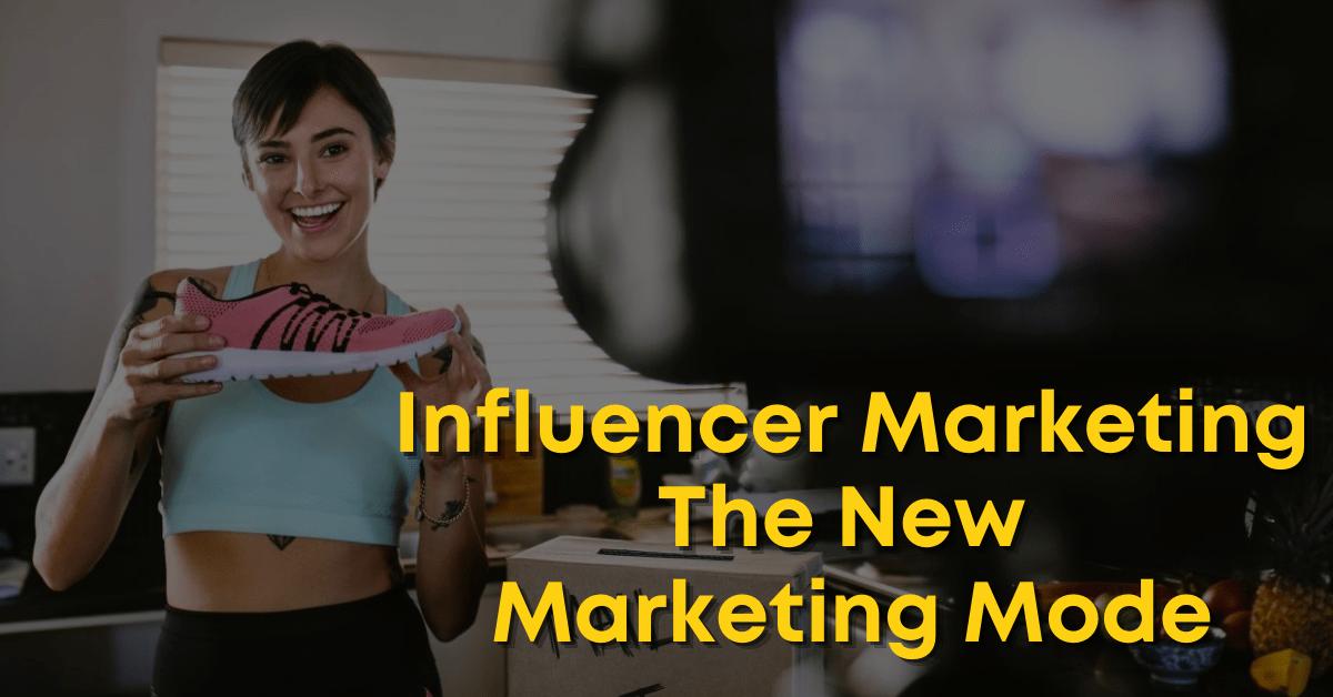 Influencer-Marketing-The-New-Marketing-Mode