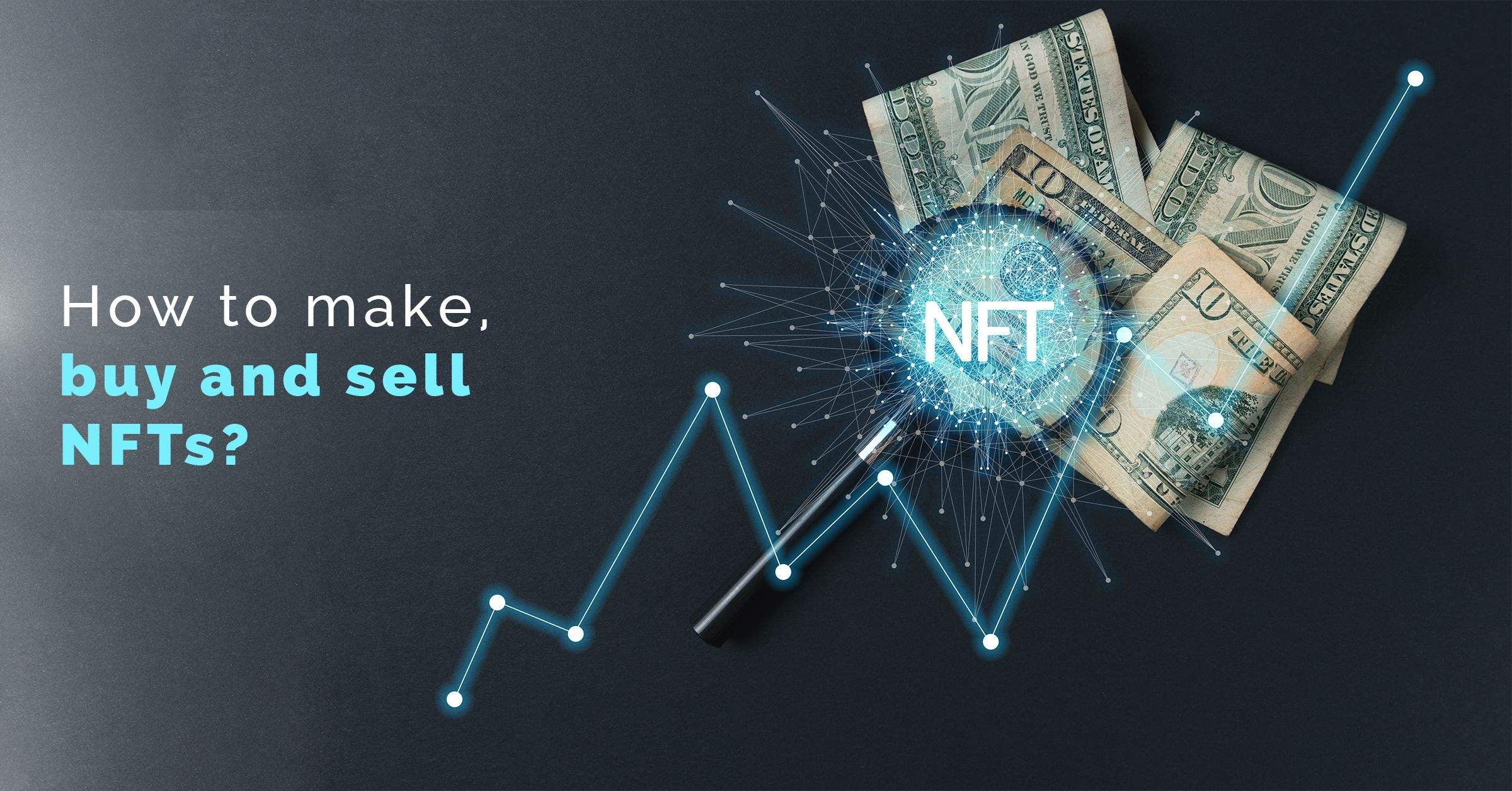 How to make, buy and sell NFTs?