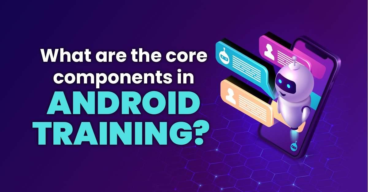 Choosing Android Training